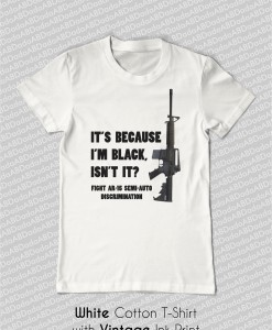 its because im black ar-15 gun t-shirt white