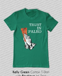 trust in paleo bacon t-shirt kellygreen