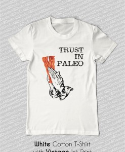 trust in paleo bacon t-shirt white