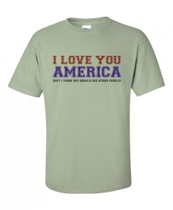 I Love You American But I Think We Should See Other People T-Shirt