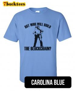 who-will-build-the-blockchain-bitcoin-tshirt-carolinablue
