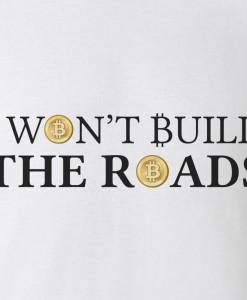 wont-build-the-roads-bitcoin-tshirt-zoom